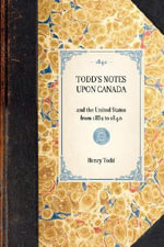 Todd's Notes Upon Canada : And the United States from 1832 to 1840 - Henry Todd