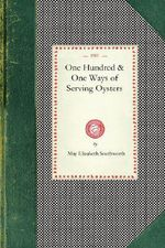 One Hundred & One Ways Oysters : Cooking in America - May Southworth