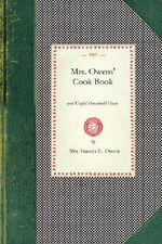 Mrs. Owens' Cook Book : And Useful Household Hints - Mrs Frances Owens