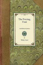 Forcing, Fruit, and Kitchen Gardener : Gardening in America - Walter Nicol