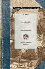 Memoirs : Historical and Personal; Including the Campaigns of the First Missouri Confederate Brigade - Ephraim Anderson