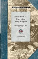 Leaves from the Diary of an Army Surgeon : Or, Incidents of Field, Camp, and Hospital Life - Thomas Ellis