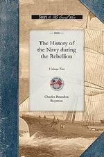 History of the Navy During the Rebel, V2 : Volume Two - Charles Brandon Boynton