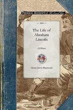 Life of Abraham Lincoln : Of Illinois - Henry Raymond