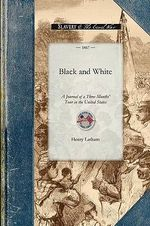 Black and White : In Search of the Lost Tribes of America - Henry Latham