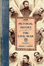 Pictorial History of the Civil War V1 : Volume One - Professor Benson John Lossing