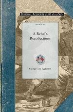 A Rebel's Recollections : Civil War - George Eggleston