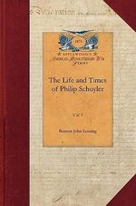 Life and Times of Philip Schuyler, Vol 1 : Vol. 1 - Professor Benson John Lossing