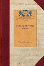 The Life of Francis Marion : Papers of George Washington: Revolutionary War - William Simms