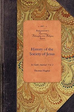 History of Society of Jesus in Na., V1, P2 : Colonial and Federal Vol. 1 PT. 2 - Thomas Hughes