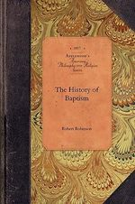 The History of Baptism : American Philosophy and Religion - Robert Robinson
