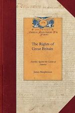 The Rights of Great Britain Asserted Aga : Being an Answer to the Declaration of the General Congress - James MacPherson