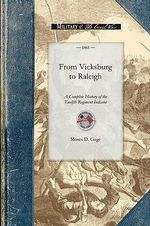 From Vicksburg to Raleigh : Or, a Complete History of the Twelfth Regiment Indiana Volunteer Infantry, and the Campaigns of Grant and Sherman, with an Outline of the Great Rebellion - Moses Gage