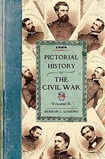 Pictorial History of the Civil War V2 : Volume Two - Professor Benson John Lossing