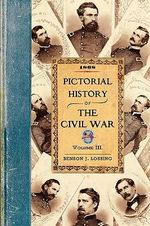 Pictorial History of the Civil War in the United States of America : Civil War - Professor Benson John Lossing