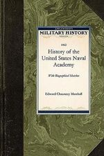 History of the United States Naval Acade : With Biographical Sketches
