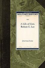 A Life of Gen. Robert E. Lee : Military History (Applewood) - John Esten Cooke
