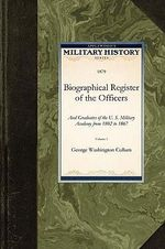 Biographical Register of the Officers : And Graduates of the U. S. Military Academy from 1802 to 1867 - George Washington Cullum