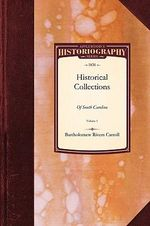 Historical Collections of South Carolina : Embracing Many Rare and Valuable Pamphlets, and Other Documents, Relating to the History of That State from Its First Discovery to Its Independence, in the Year 1776 Vol. 1 - Rivers Carroll Bartholomew Rivers Carroll