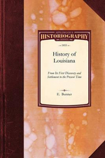 History of Louisiana : From Its First Discovery and Settlement to the Present Time - Bunner E Bunner