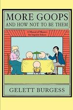 More Goops and How Not to Be Them - Gelett Burgess