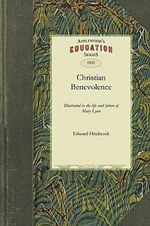Christian Benevolence : Illustrated in the Life and Labors of Mary Lyon - Hitchcock Edward Hitchcock