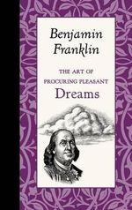 The Art of Procuring Pleasant Dreams - Benjamin Franklin