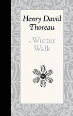 A Winter Walk - Henry David Thoreau