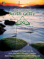 The Hymns of Keith Getty : Arranged for Piano Solo - Mark Hayes