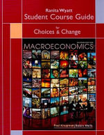 Student Course Guide for Choices & Change: Macroeconomics : Dallas TeleLearning - Ranita Wyatt