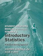 Student Solutions Manual to Accompany Kokoska's Introductory Statistics : A Problem-Solving Approach - Professor Stephen Kokoska