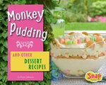 Monkey Pudding and Other Dessert Recipes : Snap Books: Fun Food for Cool Cooks - Kristi Johnson