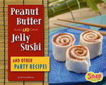 Peanut Butter and Jelly Sushi and Other Party Recipes : Snap Books: Fun Food for Cool Cooks - Kristi Johnson