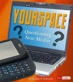 Yourspace : Questioning New Media - Heather E Schwartz