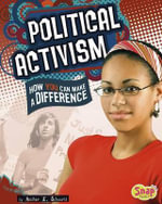 Political Activism : How You Can Make a Difference - Heather E Schwartz