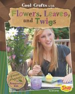 Cool Crafts with Flowers, Leaves, and Twigs : Green Projects for Resourceful Kids - Jen Jones