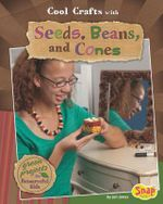 Cool Crafts with Seeds, Beans, and Cones : Green Projects for Resourceful Kids - Jen Jones