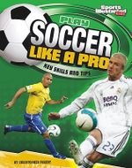 Play Soccer Like a Pro : Key Skills and Tips - Christopher Forest