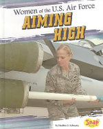 Women of the U.S. Air Force : Aiming High - Heather E Schwartz