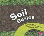 Soil Basics : Pebble Plus: Science Builders - Mari C Schuh