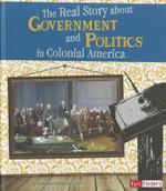 The Real Story about Government and Politics in Colonial America : Fact Finders: Life in the American Colonies (Library) - Kristine Carlson Asselin