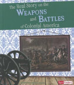 The Real Story on the Weapons and Battles of Colonial America : Life in the American Colonies - Kristine Carlson Asselin