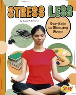 Stress Less : Your Guide to Managing Stress - Heather E Schwartz