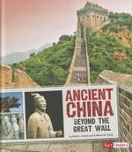 Ancient China : Beyond the Great Wall - Kathleen W Deady