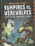 Vampires vs. Werewolves : Battle of the Bloodthirsty Beasts - Michael O'Hearn
