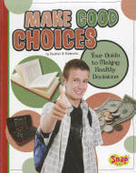 Make Good Choices : Your Guide to Making Healthy Decisions - Heather E. Schwartz