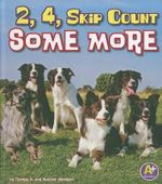 2, 4, Skip Count Some More : Fun with Numbers - Thomas K and Heather Adamson
