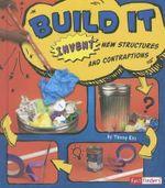 Build it : Invent New Structures and Contraptions - Capstone Publishing