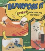 Repurpose it : Invent New Uses for Old Stuff - Capstone Publishing