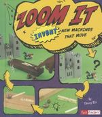Zoom it : Invent New Machines That Move - Capstone Publishing